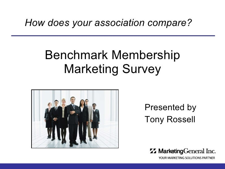 Benchmark Membership Marketing Survey Presented by Tony Rossell How does your association compare?