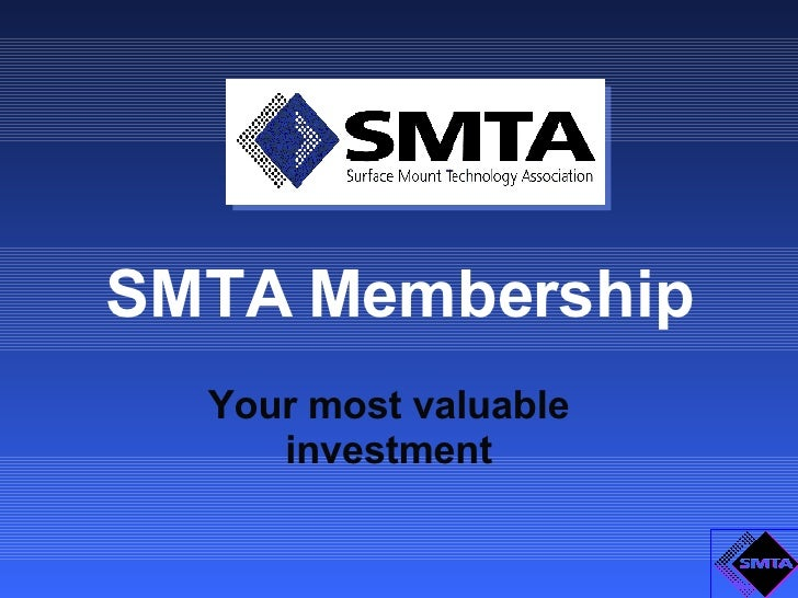 SMTA Membership Your most valuable investment