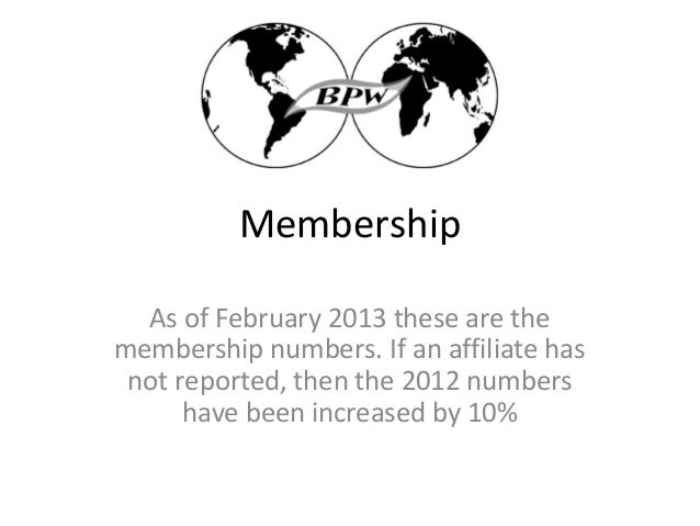 Membership  As of February 2013 these are themembership numbers. If an affiliate has not reported, then the 2012 numbers  ...
