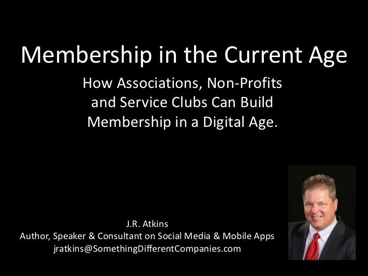 Membership in the Current Age<br />How Associations, Non-Profits and Service Clubs Can Build Membership in a Digital Age.<...