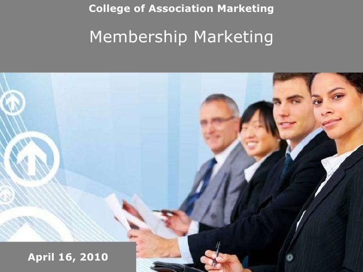 College of Association Marketing Membership Marketing April 16, 2010
