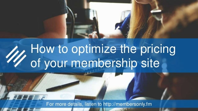 How to optimize the pricing of your membership site For more details, listen to http://membersonly.fm