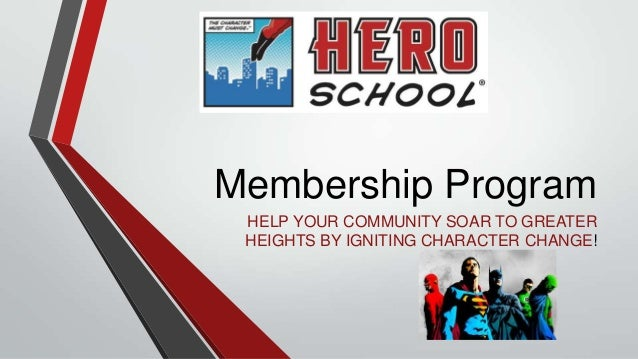 Membership Program HELP YOUR COMMUNITY SOAR TO GREATER HEIGHTS BY IGNITING CHARACTER CHANGE!