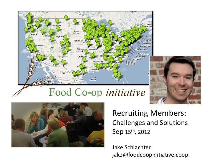 Recruiting Members:Challenges and SolutionsSep 15th, 2012Jake Schlachterjake@foodcoopinitiative.coop