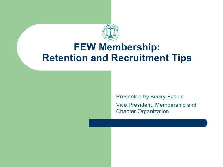 FEW Membership: Retention and Recruitment Tips                 Presented by Becky Fasulo               Vice President, Mem...