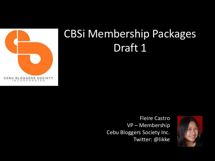 CBSi Membership Packages        Draft 1                    Fleire Castro               VP – Membership       Cebu Bloggers...