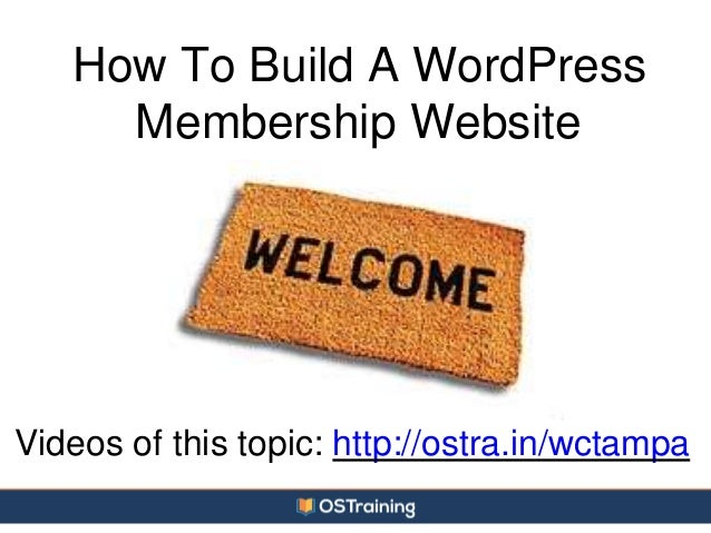 How To Build A WordPress Membership Website Videos of this topic: http://ostra.in/wctampa