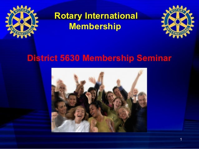 1 Rotary International Membership District 5630 Membership Seminar