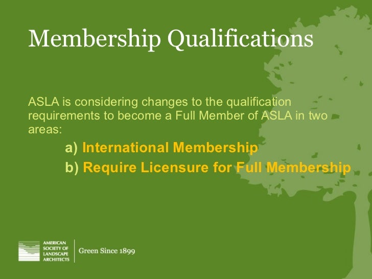 Membership Qualifications ASLA is considering changes to the qualification requirements to become a Full Member of ASLA in...