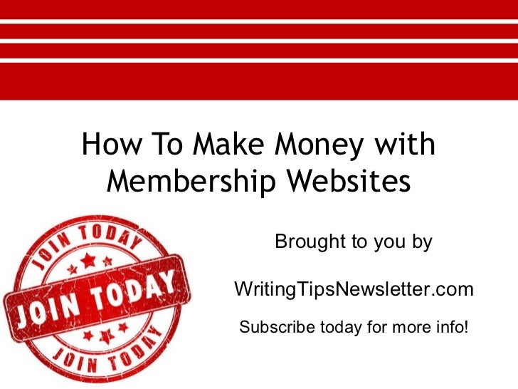How To Make Money with Membership Websites Brought to you by WritingTipsNewsletter.com Subscribe today for more info!