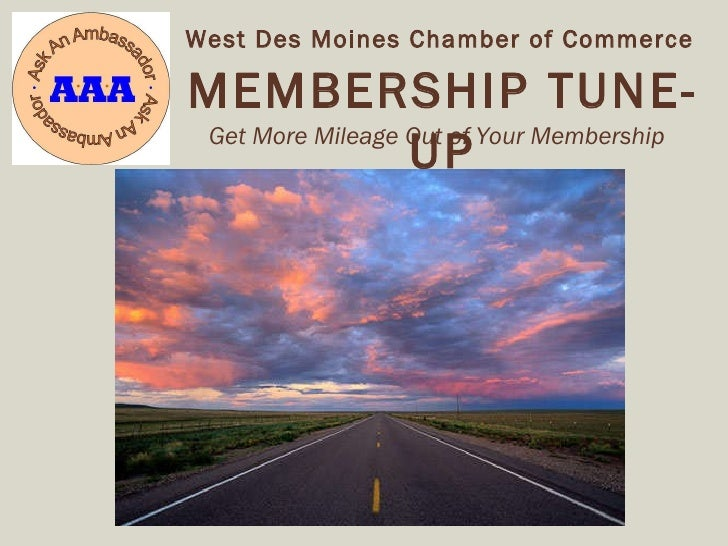 Get More Mileage Out of Your Membership MEMBERSHIP TUNE-UP West Des Moines Chamber of Commerce