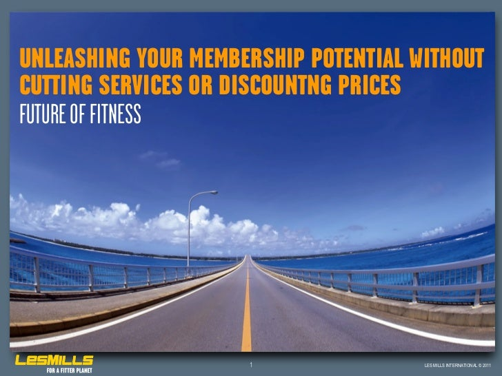 UNLEASHING YOUR MEMBERSHIP POTENTIAL WITHOUTCUTTING SERVICES OR DISCOUNTNG PRICESFUTURE OF FITNESS                     1  ...