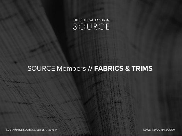 SOURCE Members // FABRICS & TRIMS SUSTAINABLE SOURCING SERIES // 2016-17 IMAGE: INDIGO HANDLOOM