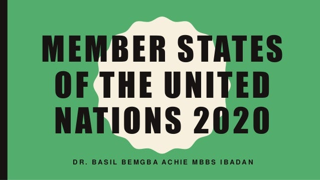 MEMBER STATES OF THE UNITED NATIONS 2020 D R . B A S I L B E M G B A A C H I E M B B S I B A D A N