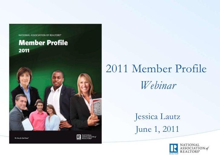 <ul><li>2011 Member Profile  </li></ul><ul><li>Webinar </li></ul><ul><li>Jessica Lautz </li></ul><ul><li>June 1, 2011 </li...