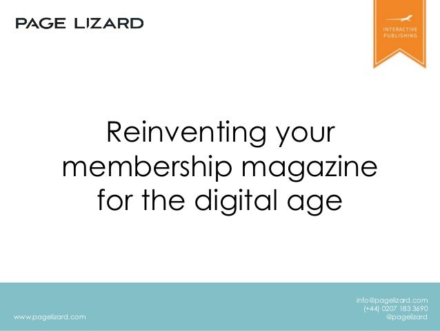 www.pagelizard.com  info@pagelizard.com  (+44) 0207 183 3690  @pagelizard  Reinventing your  membership magazine  for the ...