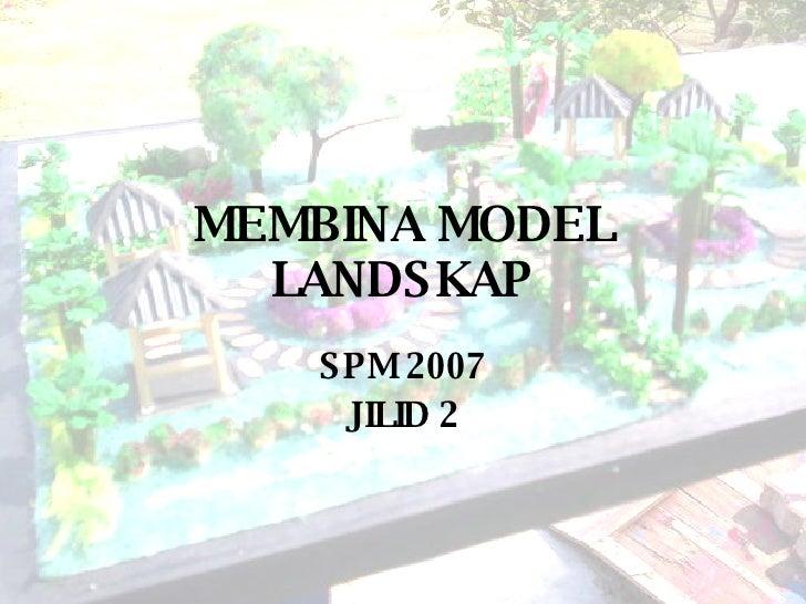 MEMBINA MODEL LANDSKAP SPM 2007 JILID 2