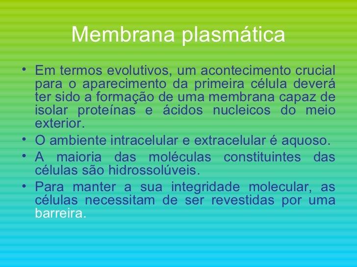 Membrana plasmática <ul><li>Em termos evolutivos, um acontecimento crucial para o aparecimento da primeira célula deverá t...