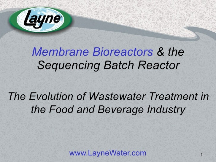 Membrane Bioreactors  & the Sequencing Batch Reactor www.LayneWater.com The Evolution of Wastewater Treatment in the Food ...