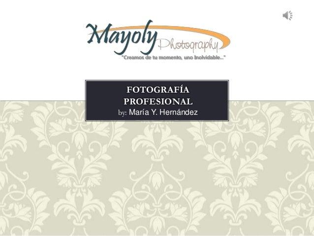 by: María Y. HernándezFOTOGRAFÍAPROFESIONAL