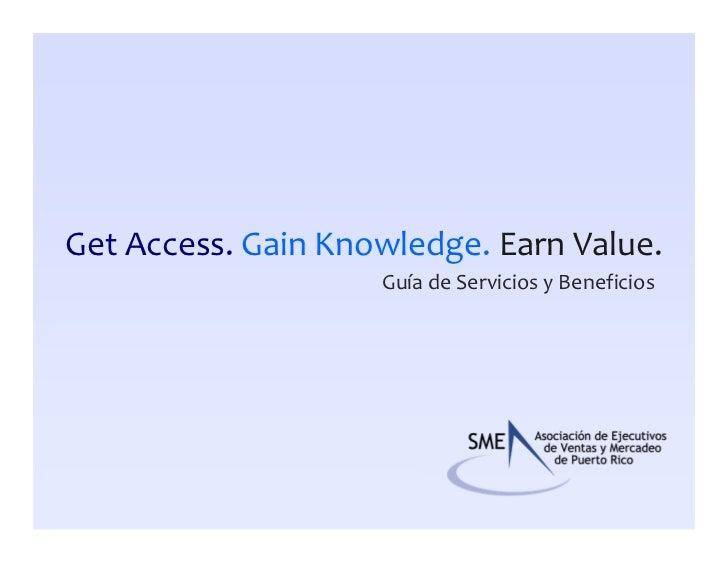 Get Access. Gain Knowledge. Earn Value.                    Guía de Servicios y Beneficios