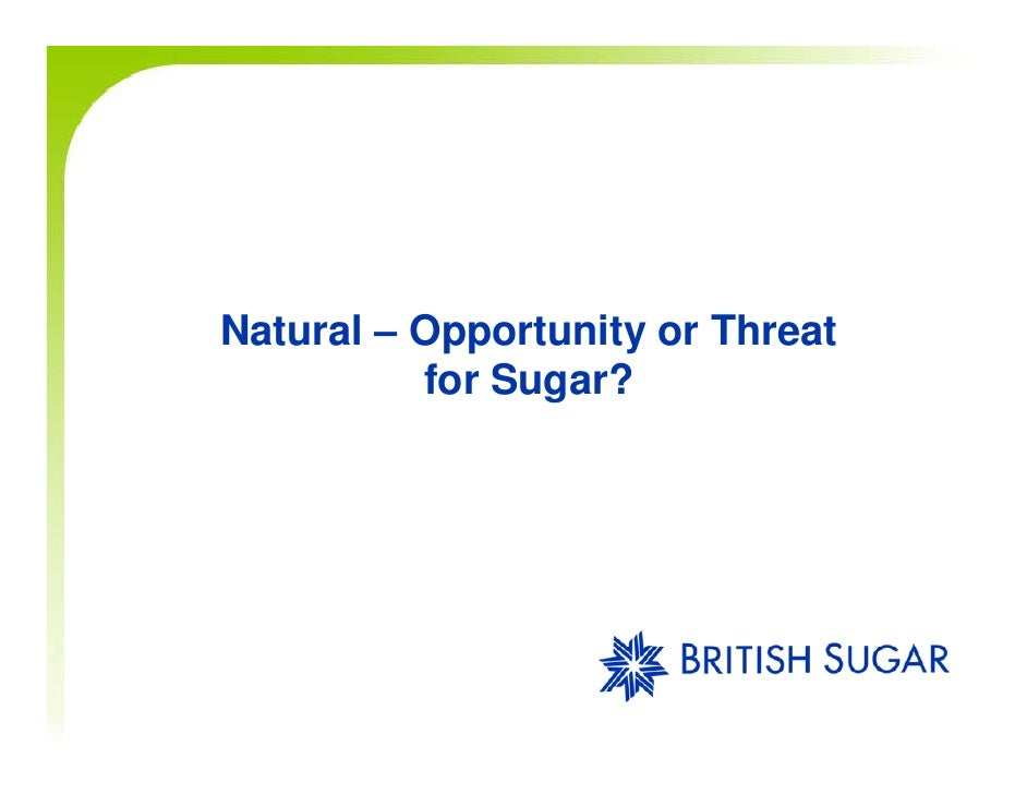 Natural – Opportunity or Threat            pp       y           for Sugar?