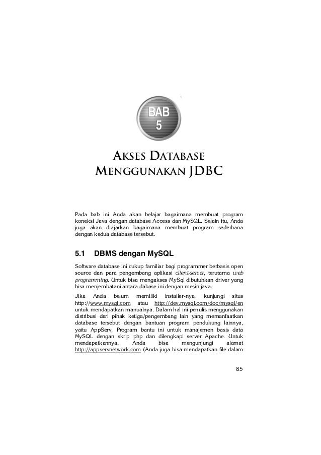 85 AKSES DATABASE MENGGUNAKAN JDBC Pada bab ini Anda akan belajar bagaimana membuat program koneksi Java dengan database A...