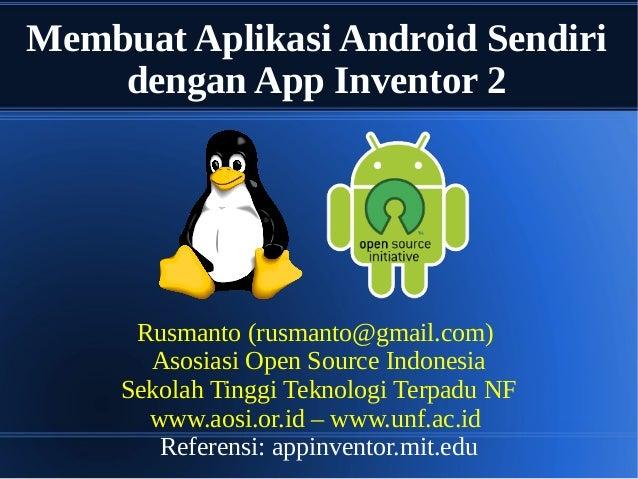 Membuat Aplikasi Android Sendiri dengan App Inventor 2 Rusmanto (rusmanto@gmail.com) Asosiasi Open Source Indonesia Sekola...
