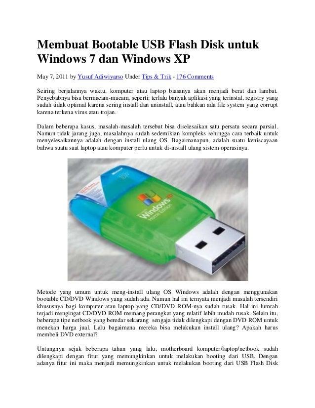Membuat Bootable USB Flash Disk untuk Windows 7 dan Windows XP May 7, 2011 by Yusuf Adiwiyarso Under Tips & Trik - 176 Com...