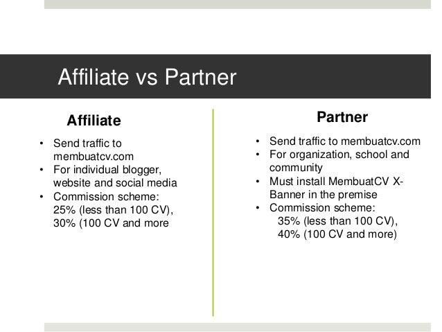 Affiliate vs Partner • Send traffic to membuatcv.com • For individual blogger, website and social media • Commission schem...