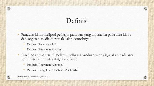 Definisi • Panduan klinis meliputi pelbagai panduan yang digunakan pada area klinis dan kegiatan medis di rumah sakit, con...