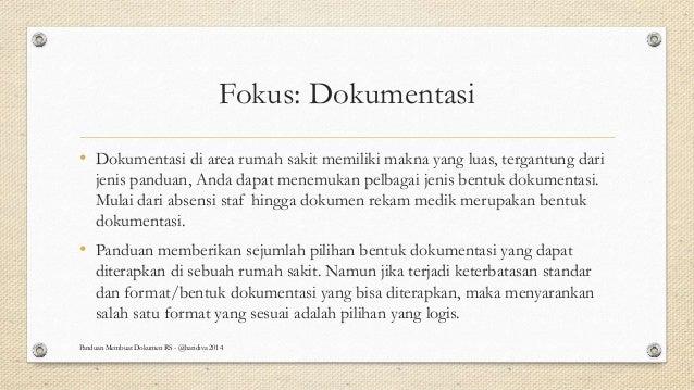 Fokus: Dokumentasi • Dokumentasi di area rumah sakit memiliki makna yang luas, tergantung dari jenis panduan, Anda dapat m...