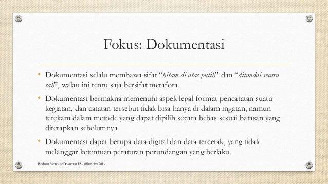 """Fokus: Dokumentasi • Dokumentasi selalu membawa sifat """"hitam di atas putih"""" dan """"ditandai secara sah"""", walau ini tentu saj..."""