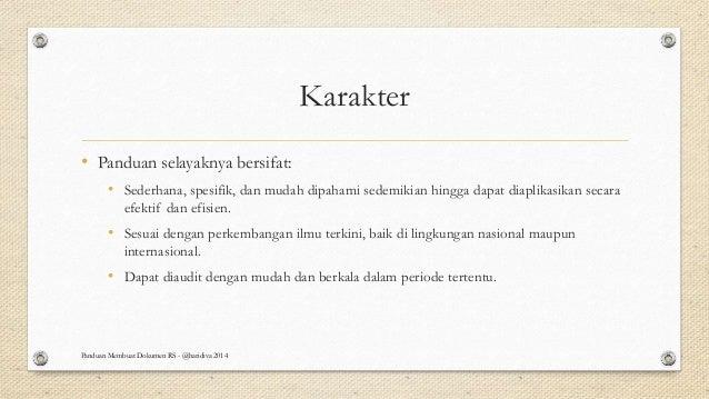 Karakter • Panduan selayaknya bersifat: • Sederhana, spesifik, dan mudah dipahami sedemikian hingga dapat diaplikasikan se...