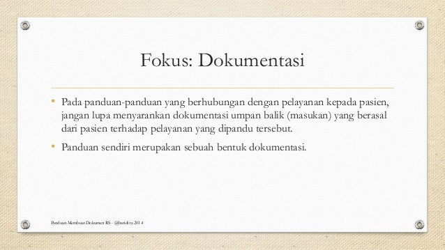 Fokus: Dokumentasi • Pada panduan-panduan yang berhubungan dengan pelayanan kepada pasien, jangan lupa menyarankan dokumen...