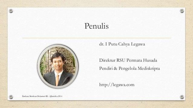 Penulis dr. I Putu Cahya Legawa Direktur RSU Permata Husada Pendiri & Pengelola Mediskripta http://legawa.com Panduan Memb...