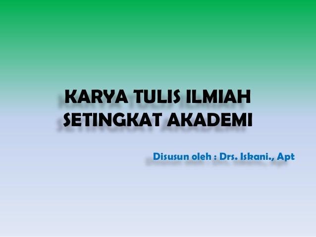 KARYA TULIS ILMIAHSETINGKAT AKADEMIDisusun oleh : Drs. Iskani., Apt