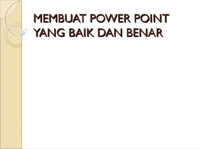 MEMBUAT POWER POINTYANG BAIK DAN BENAR