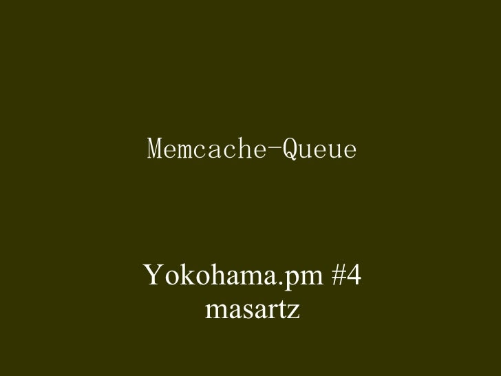 Memcache-Queue Yokohama.pm #4 masartz
