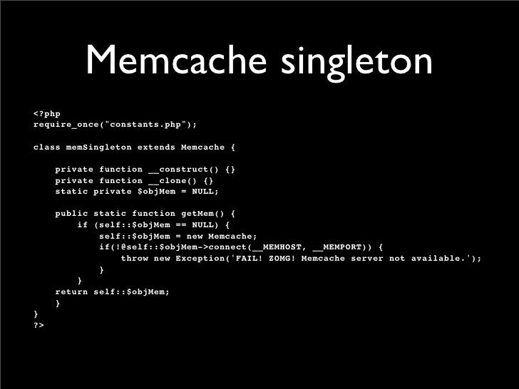 Memcache singleton <?php require_once(quot;constants.phpquot;);  class memSingleton extends Memcache {       private funct...
