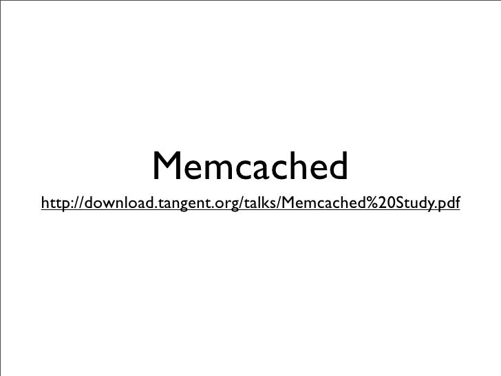 Memcached http://download.tangent.org/talks/Memcached%20Study.pdf