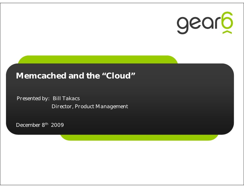 "Memcached and the ""Cloud""  Presented by: Bill Takacs               Director, Product Management   December 8th 2009"