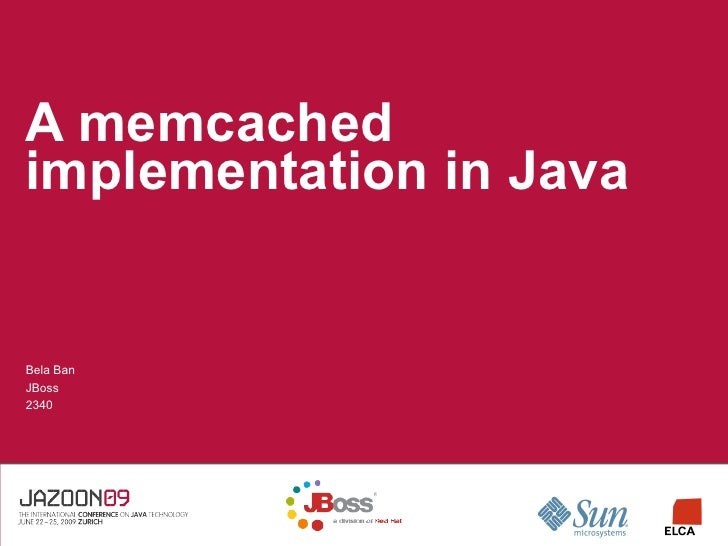 A memcached implementation in Java   Bela Ban JBoss 2340