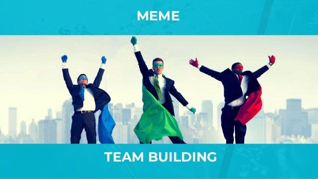 MEME TEAM BUILDING