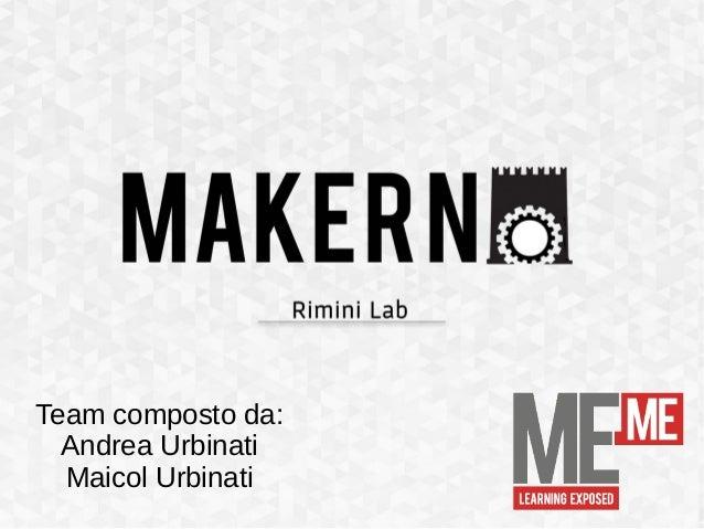 Team composto da: Andrea Urbinati Maicol Urbinati