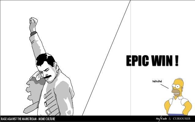 EPIC WIN !                                                           héhéhéRAGE AGAINST THETHE MAINSTREAM CULTURE MÈME DU ...