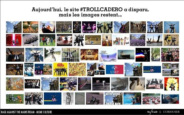 Aujourd'hui, le site #TROLLCADERO a disparu,                                mais les images restent...RAGE AGAINST THETHE ...