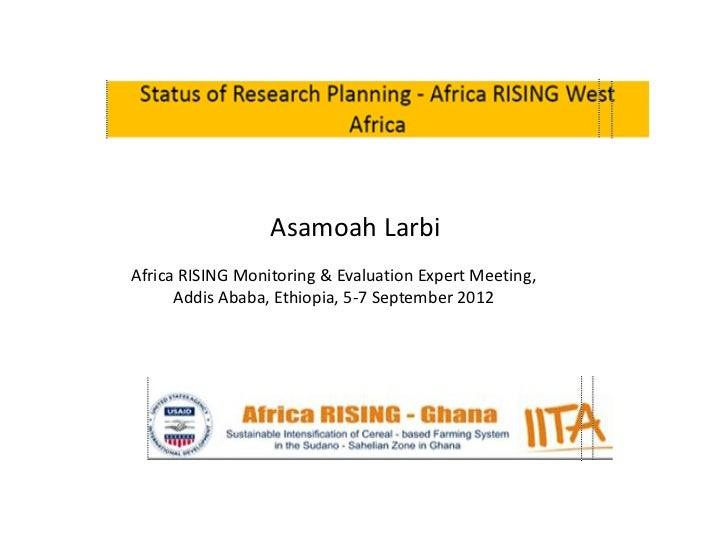 Asamoah LarbiAfrica RISING Monitoring & Evaluation Expert Meeting,      Addis Ababa, Ethiopia, 5-7 September 2012