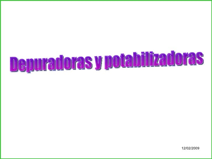 Depuradoras y potabilizadoras 12/02/2009