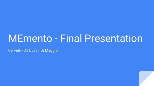 MEmento - Final Presentation Cervelli - De Luca - Di Maggio